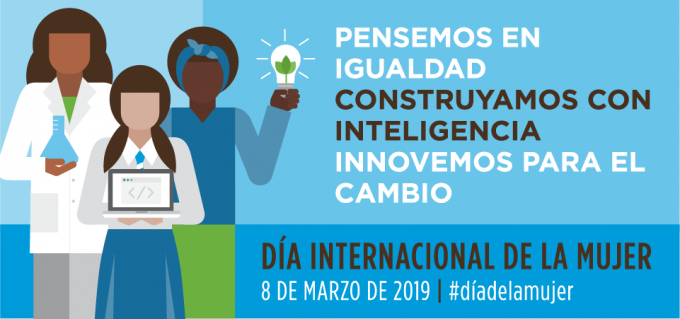 """Día Internacional de la Mujer 2019: """"Pensemos en igualdad, construyamos con inteligencia, innovemos para el cambio"""""""