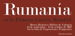 """Expoziția """"România în Primul Război Mondial"""" la Muzeul Militar din Valencia, 12 septembrie-14 octombrie 2018"""