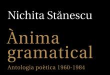 RECOMENDACIÓN: Ànima gramatical. Antologia poètica 1960-1984 de Nichita Stănescu