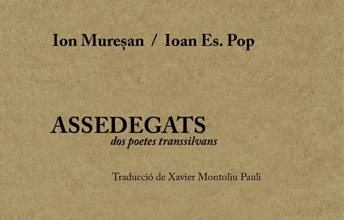 RECOMENDACIÓN: Assedegats. Dos poetes transsilvans: Ion Muresan i Ioan Es. Pop, en traducción de Xavier Montoliu Pauli