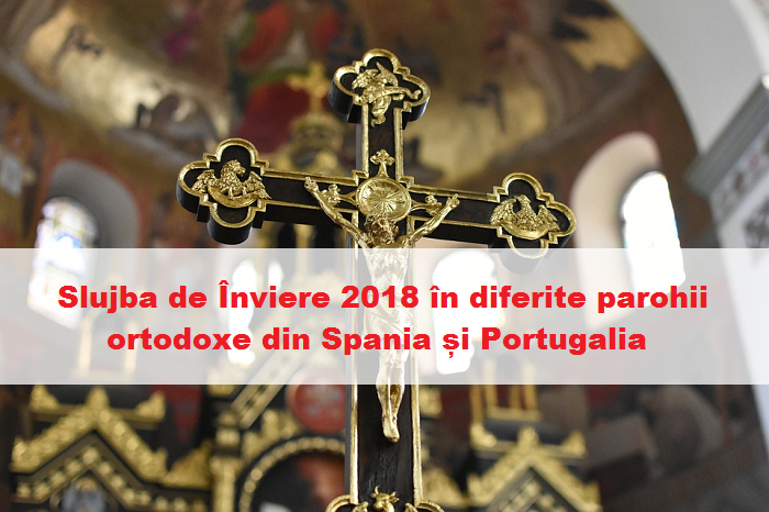 Slujba de Înviere 2018 în diferite parohii ortodoxe din Spania și Portugalia. Paștele ortodox se sărbătorește pe 8 aprilie