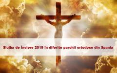 Slujba de Înviere 2019 în diferite parohii ortodoxe din Spania. Paștele ortodox se sărbătorește pe 28 aprilie