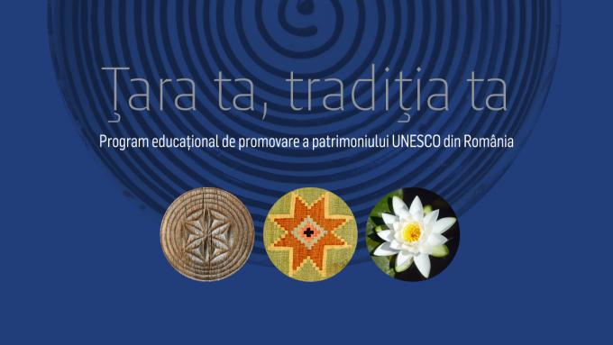 ''Ţara ta, tradiţia ta'', program de promovare a patrimoniului UNESCO din România, se extinde la nivel naţional