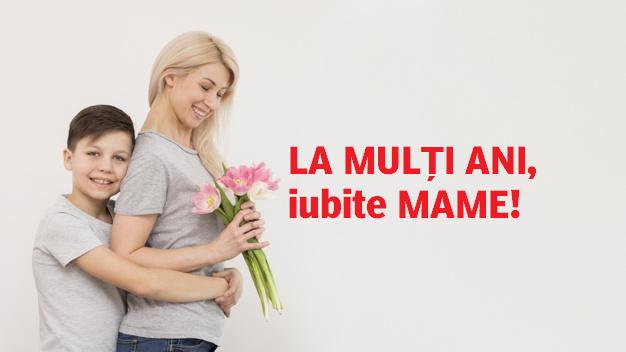 LA MULȚI ANI, iubite MAME!